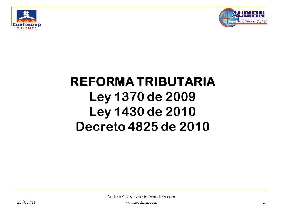 22/03/11 Audifin S.A.S. audifin@audifin.com www.audifin.com 1 REFORMA TRIBUTARIA Ley 1370 de 2009 Ley 1430 de 2010 Decreto 4825 de 2010