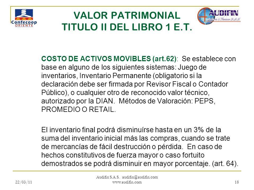 22/03/11 Audifin S.A.S. audifin@audifin.com www.audifin.com 18 VALOR PATRIMONIAL TITULO II DEL LIBRO 1 E.T. COSTO DE ACTIVOS MOVIBLES (art.62): Se est