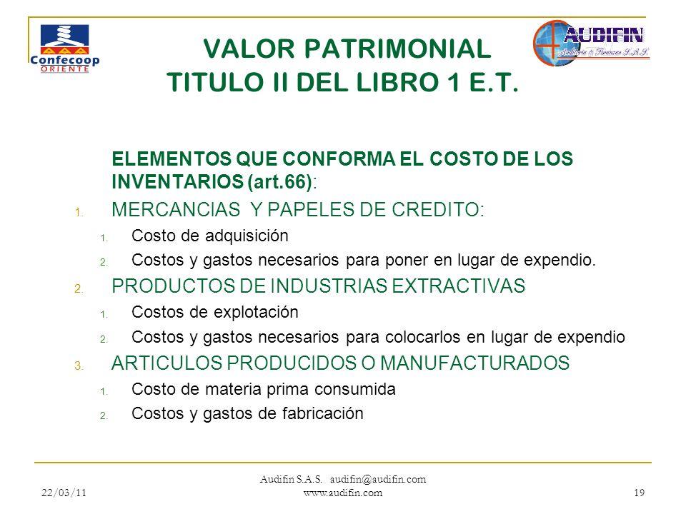 22/03/11 Audifin S.A.S. audifin@audifin.com www.audifin.com 19 VALOR PATRIMONIAL TITULO II DEL LIBRO 1 E.T. ELEMENTOS QUE CONFORMA EL COSTO DE LOS INV