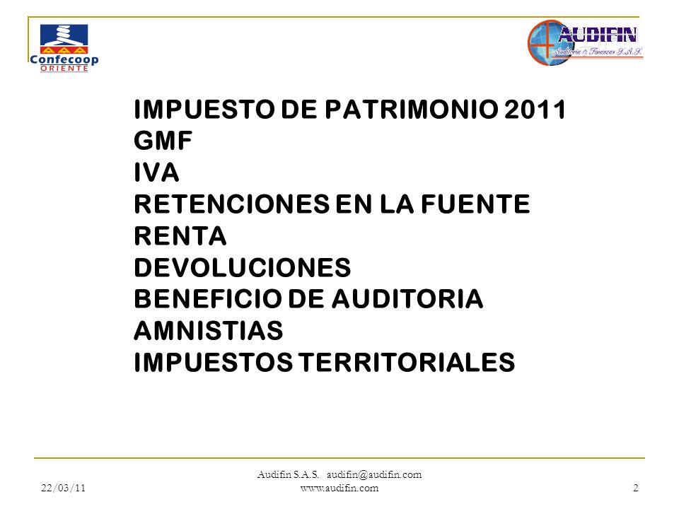 22/03/11 Audifin S.A.S. audifin@audifin.com www.audifin.com 2 IMPUESTO DE PATRIMONIO 2011 GMF IVA RETENCIONES EN LA FUENTE RENTA DEVOLUCIONES BENEFICI