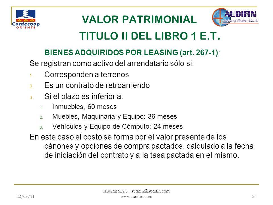 22/03/11 Audifin S.A.S. audifin@audifin.com www.audifin.com 24 VALOR PATRIMONIAL TITULO II DEL LIBRO 1 E.T. BIENES ADQUIRIDOS POR LEASING (art. 267-1)