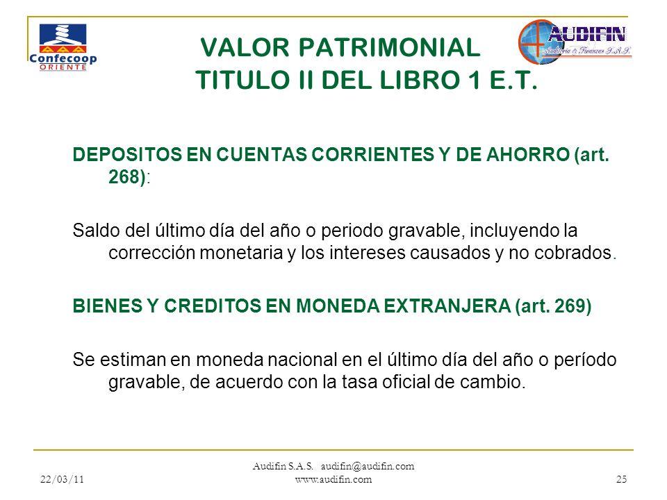 22/03/11 Audifin S.A.S. audifin@audifin.com www.audifin.com 25 VALOR PATRIMONIAL TITULO II DEL LIBRO 1 E.T. DEPOSITOS EN CUENTAS CORRIENTES Y DE AHORR