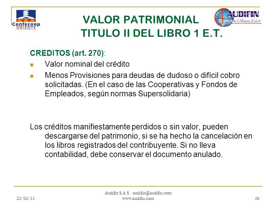 22/03/11 Audifin S.A.S. audifin@audifin.com www.audifin.com 26 VALOR PATRIMONIAL TITULO II DEL LIBRO 1 E.T. CREDITOS (art. 270): Valor nominal del cré