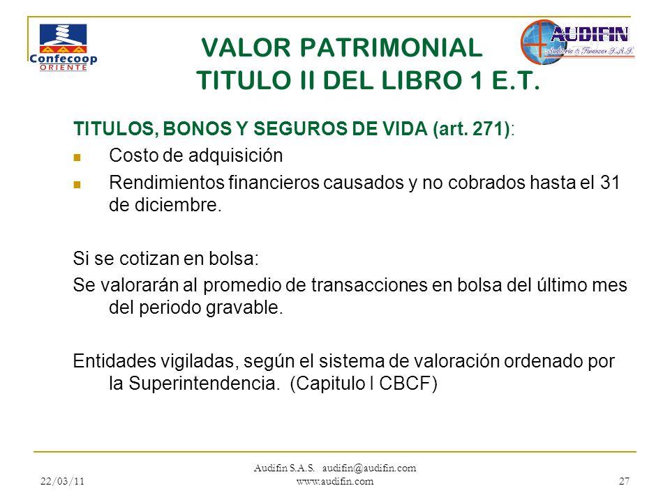 22/03/11 Audifin S.A.S. audifin@audifin.com www.audifin.com 27 VALOR PATRIMONIAL TITULO II DEL LIBRO 1 E.T. TITULOS, BONOS Y SEGUROS DE VIDA (art. 271