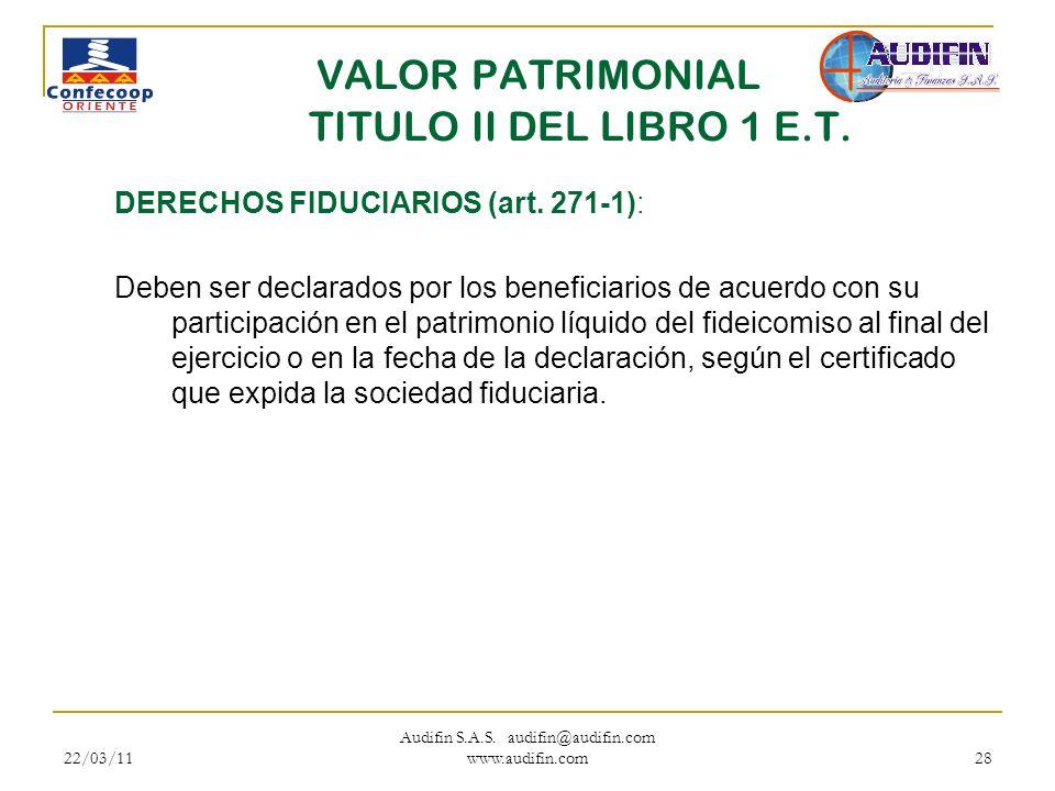 22/03/11 Audifin S.A.S. audifin@audifin.com www.audifin.com 28 VALOR PATRIMONIAL TITULO II DEL LIBRO 1 E.T. DERECHOS FIDUCIARIOS (art. 271-1): Deben s