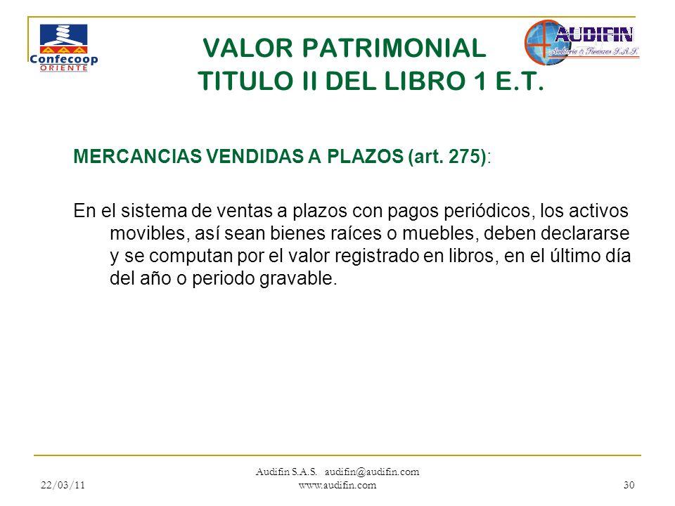 22/03/11 Audifin S.A.S. audifin@audifin.com www.audifin.com 30 VALOR PATRIMONIAL TITULO II DEL LIBRO 1 E.T. MERCANCIAS VENDIDAS A PLAZOS (art. 275): E