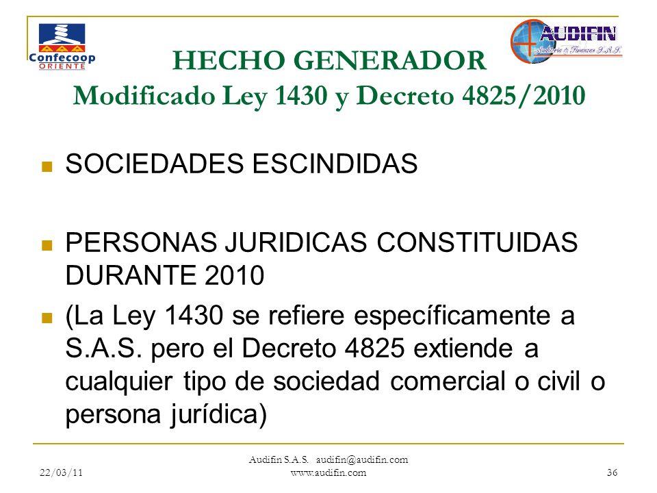 22/03/11 Audifin S.A.S. audifin@audifin.com www.audifin.com 36 HECHO GENERADOR Modificado Ley 1430 y Decreto 4825/2010 SOCIEDADES ESCINDIDAS PERSONAS