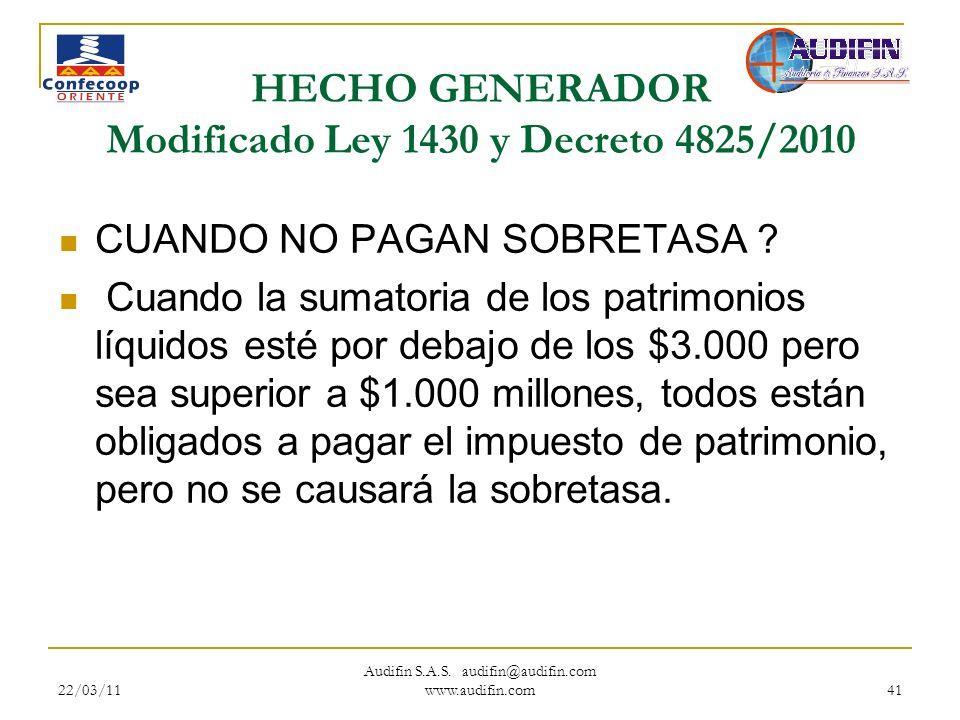 22/03/11 Audifin S.A.S. audifin@audifin.com www.audifin.com 41 HECHO GENERADOR Modificado Ley 1430 y Decreto 4825/2010 CUANDO NO PAGAN SOBRETASA ? Cua