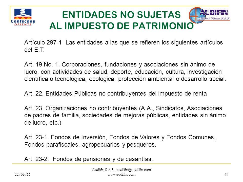 22/03/11 Audifin S.A.S. audifin@audifin.com www.audifin.com 47 ENTIDADES NO SUJETAS AL IMPUESTO DE PATRIMONIO Artículo 297-1 Las entidades a las que s