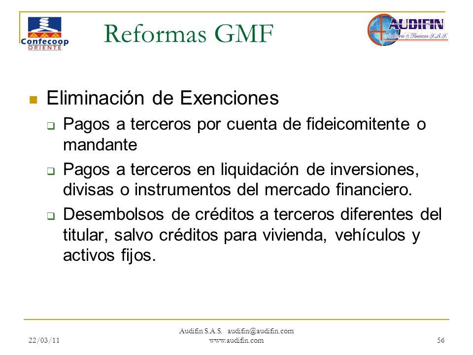 22/03/11 Audifin S.A.S. audifin@audifin.com www.audifin.com 56 Reformas GMF Eliminación de Exenciones Pagos a terceros por cuenta de fideicomitente o