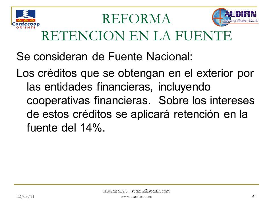 22/03/11 Audifin S.A.S. audifin@audifin.com www.audifin.com 64 REFORMA RETENCION EN LA FUENTE Se consideran de Fuente Nacional: Los créditos que se ob
