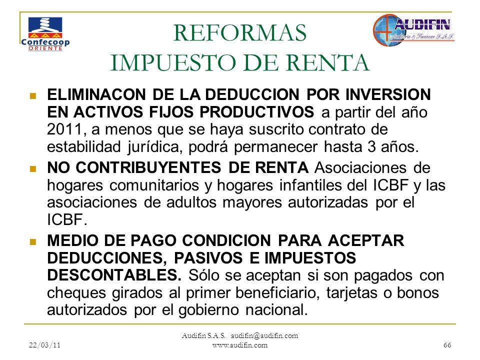 22/03/11 Audifin S.A.S. audifin@audifin.com www.audifin.com 66 REFORMAS IMPUESTO DE RENTA ELIMINACON DE LA DEDUCCION POR INVERSION EN ACTIVOS FIJOS PR