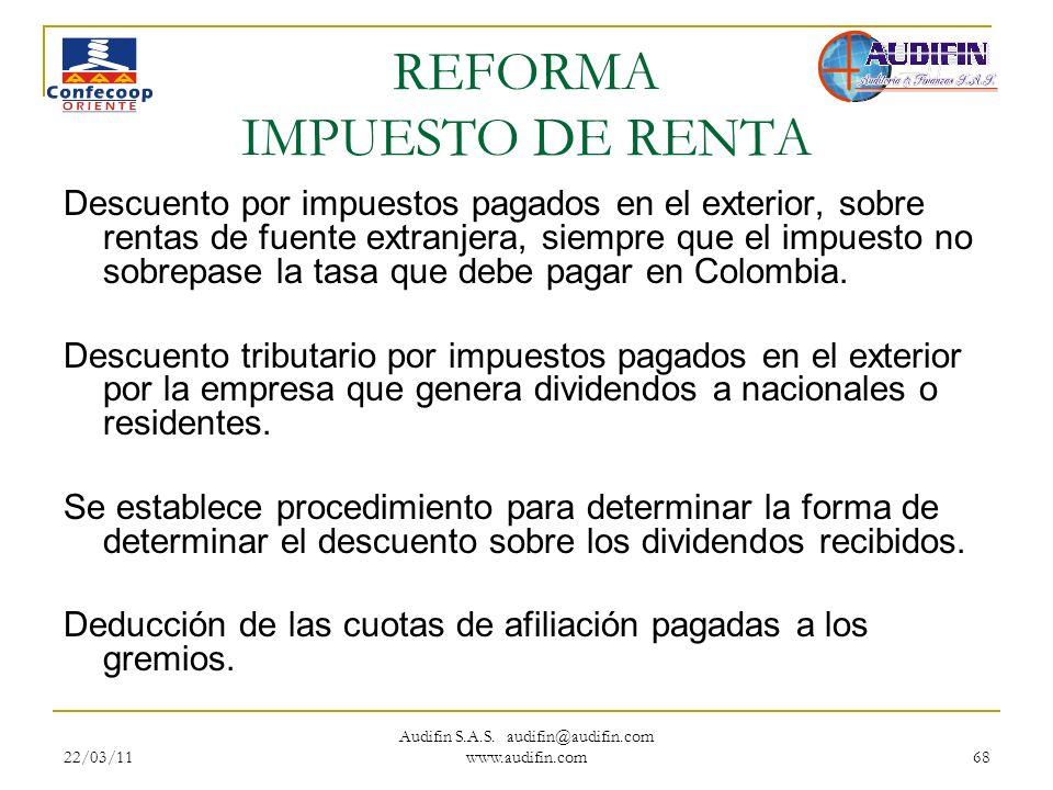 22/03/11 Audifin S.A.S. audifin@audifin.com www.audifin.com 68 REFORMA IMPUESTO DE RENTA Descuento por impuestos pagados en el exterior, sobre rentas