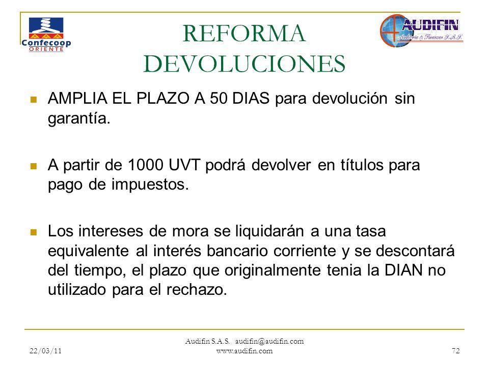 22/03/11 Audifin S.A.S. audifin@audifin.com www.audifin.com 72 REFORMA DEVOLUCIONES AMPLIA EL PLAZO A 50 DIAS para devolución sin garantía. A partir d