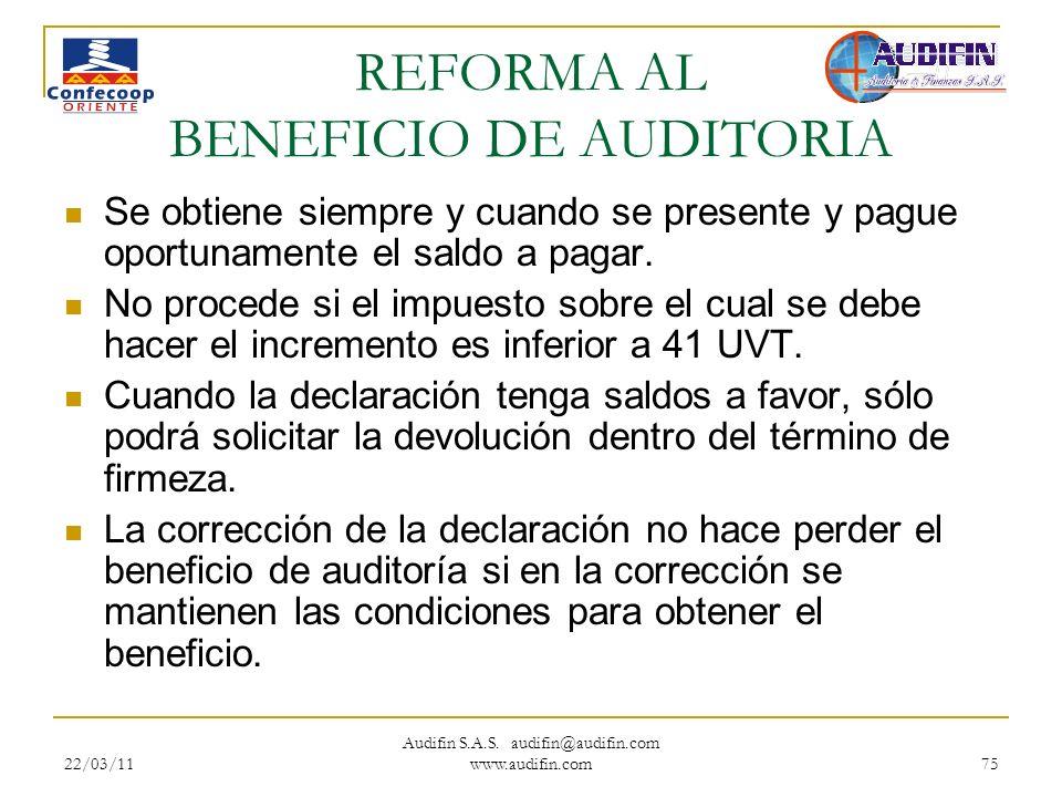 22/03/11 Audifin S.A.S. audifin@audifin.com www.audifin.com 75 REFORMA AL BENEFICIO DE AUDITORIA Se obtiene siempre y cuando se presente y pague oport