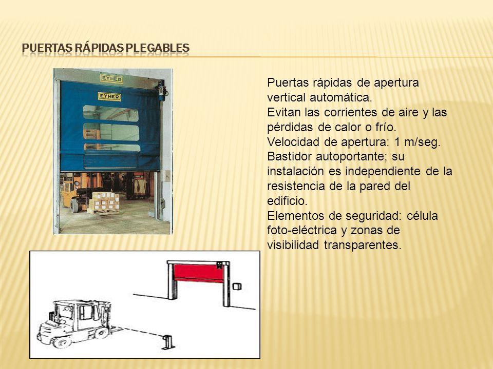 Puertas rápidas de apertura vertical automática. Evitan las corrientes de aire y las pérdidas de calor o frío. Velocidad de apertura: 1 m/seg. Bastido