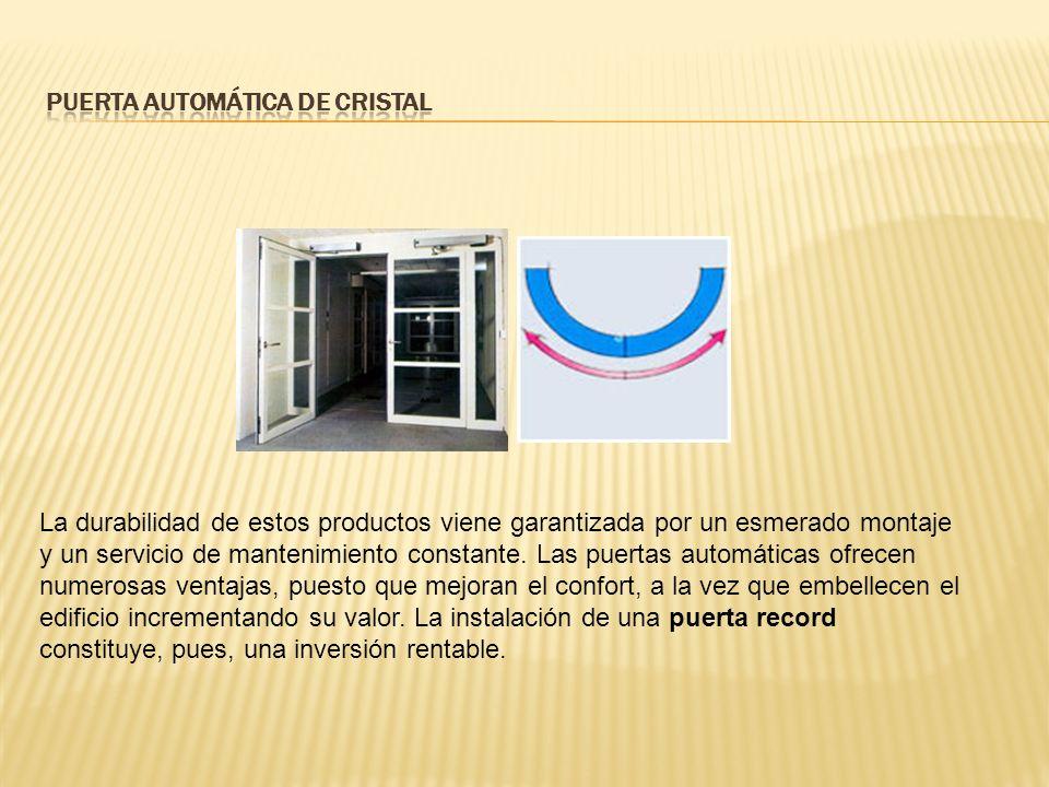 La durabilidad de estos productos viene garantizada por un esmerado montaje y un servicio de mantenimiento constante.