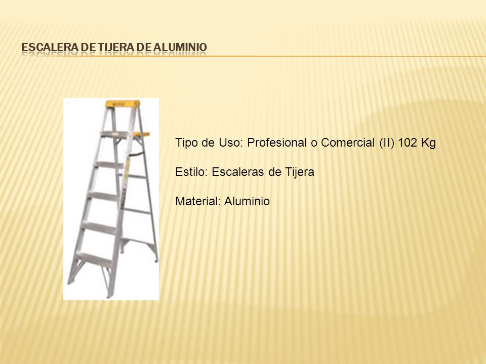 Tipo de Uso: Profesional o Comercial (II) 102 Kg Estilo: Escaleras de Tijera Material: Aluminio