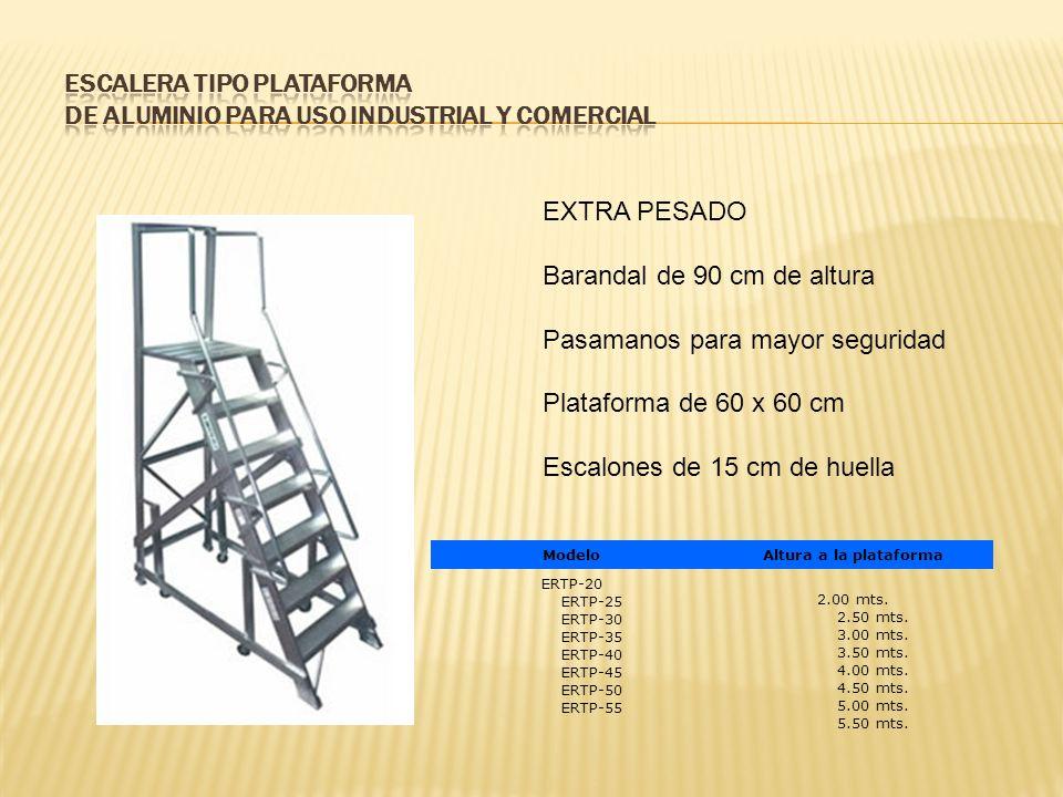 EXTRA PESADO Barandal de 90 cm de altura Pasamanos para mayor seguridad Plataforma de 60 x 60 cm Escalones de 15 cm de huella ModeloAltura a la plataforma ERTP-20 ERTP-25 ERTP-30 ERTP-35 ERTP-40 ERTP-45 ERTP-50 ERTP-55 2.00 mts.