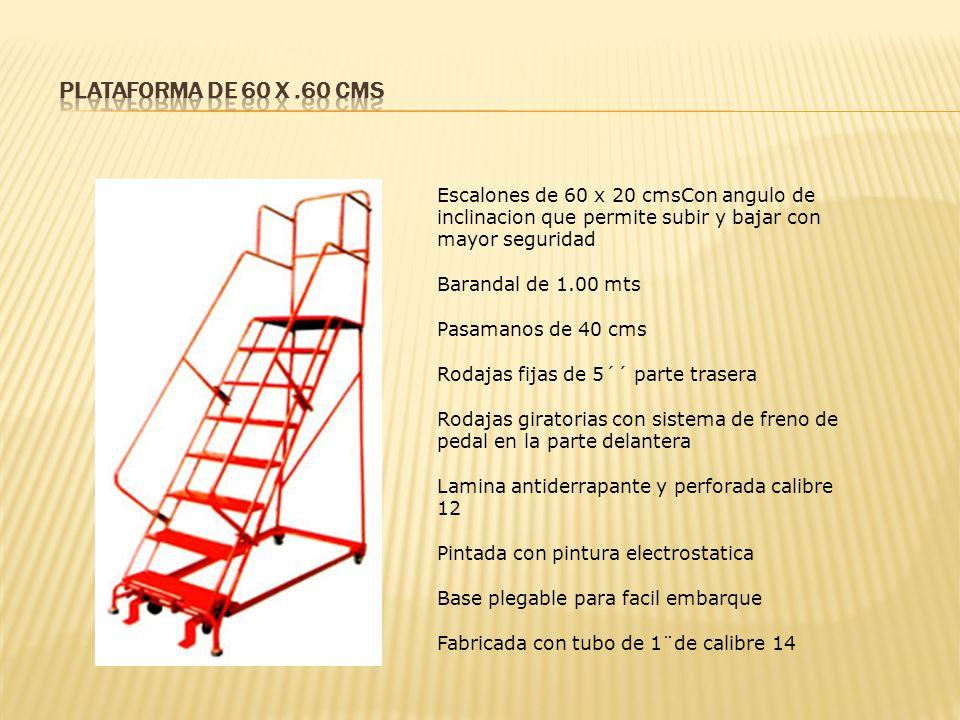 Escalones de 60 x 20 cmsCon angulo de inclinacion que permite subir y bajar con mayor seguridad Barandal de 1.00 mts Pasamanos de 40 cms Rodajas fijas