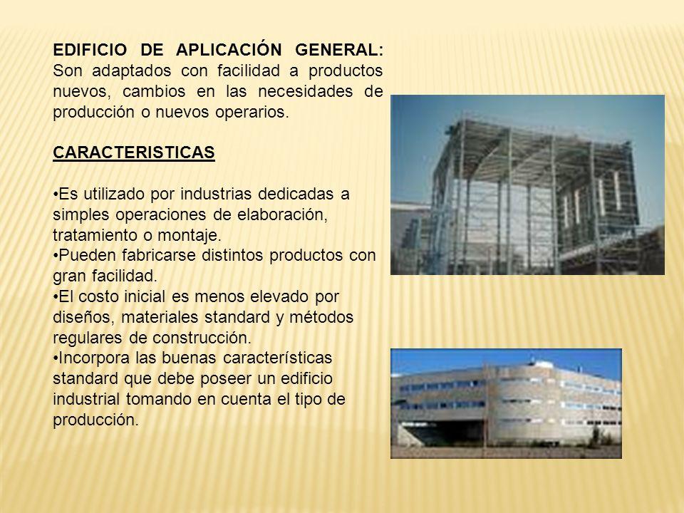 EDIFICIO DE APLICACIÓN GENERAL: Son adaptados con facilidad a productos nuevos, cambios en las necesidades de producción o nuevos operarios. CARACTERI