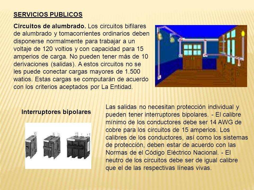 SERVICIOS PUBLICOS Circuitos de alumbrado. Los circuitos bifilares de alumbrado y tomacorrientes ordinarios deben disponerse normalmente para trabajar
