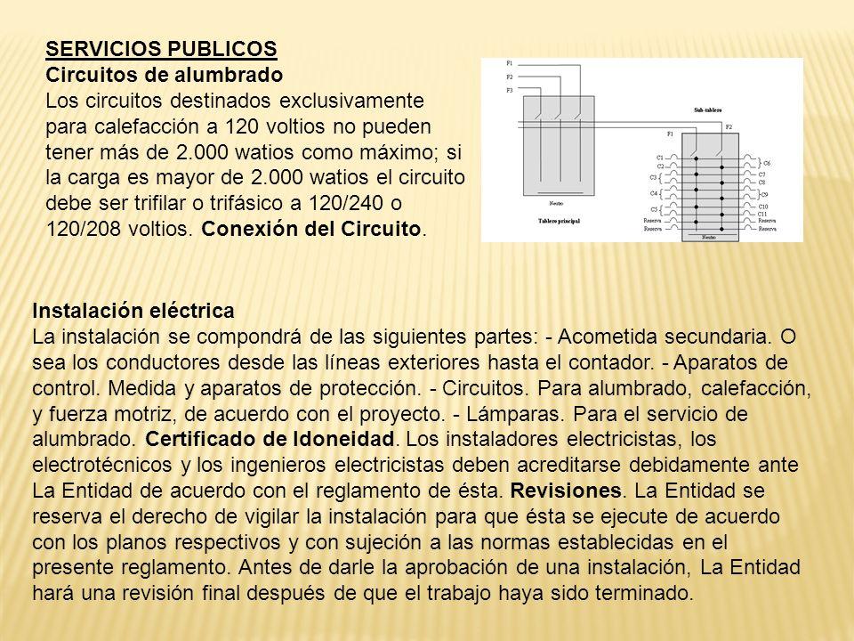 SERVICIOS PUBLICOS Circuitos de alumbrado Los circuitos destinados exclusivamente para calefacción a 120 voltios no pueden tener más de 2.000 watios como máximo; si la carga es mayor de 2.000 watios el circuito debe ser trifilar o trifásico a 120/240 o 120/208 voltios.