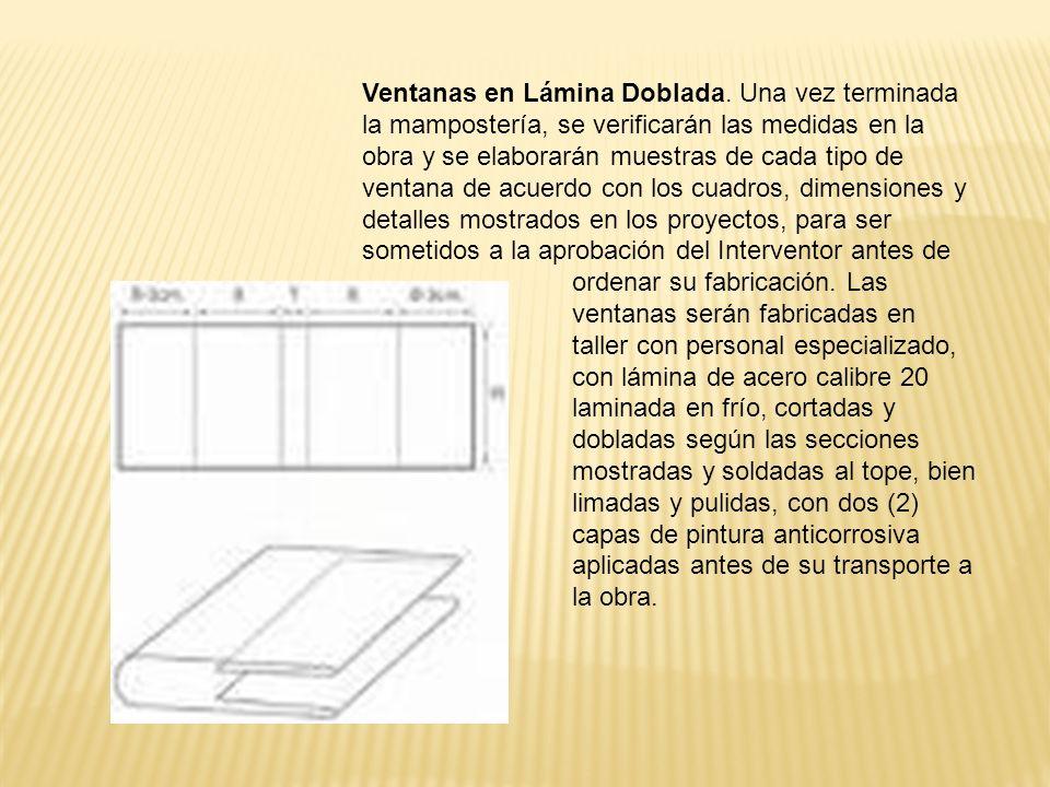 Ventanas en Lámina Doblada. Una vez terminada la mampostería, se verificarán las medidas en la obra y se elaborarán muestras de cada tipo de ventana d