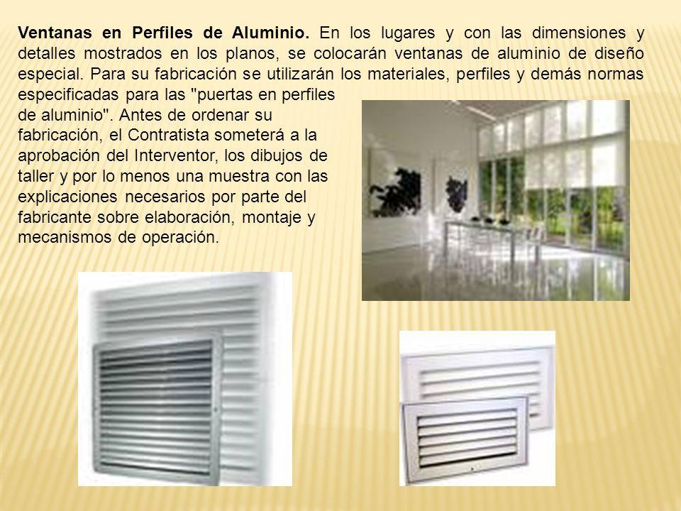 Ventanas en Perfiles de Aluminio. En los lugares y con las dimensiones y detalles mostrados en los planos, se colocarán ventanas de aluminio de diseño