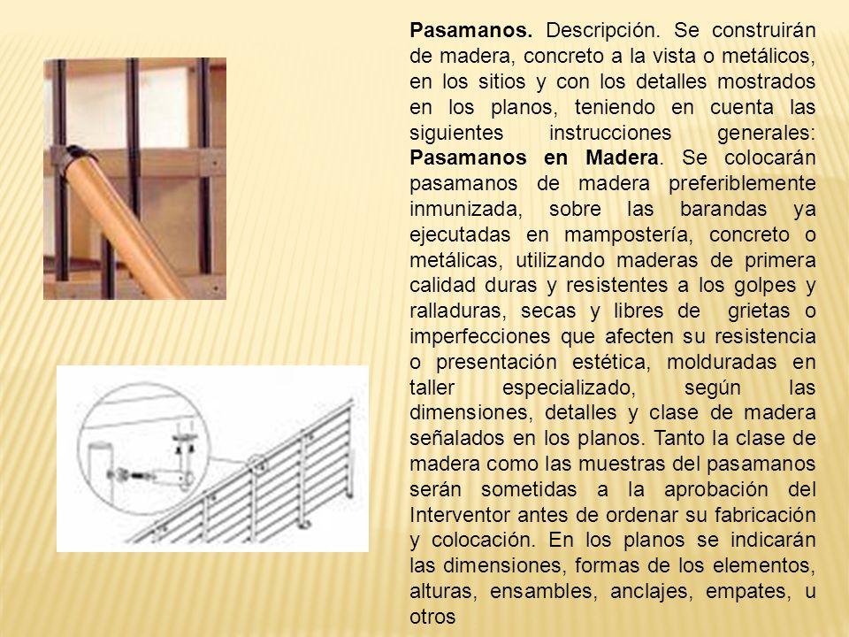 Pasamanos. Descripción. Se construirán de madera, concreto a la vista o metálicos, en los sitios y con los detalles mostrados en los planos, teniendo
