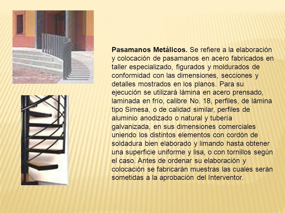 Pasamanos Metálicos. Se refiere a la elaboración y colocación de pasamanos en acero fabricados en taller especializado, figurados y moldurados de conf
