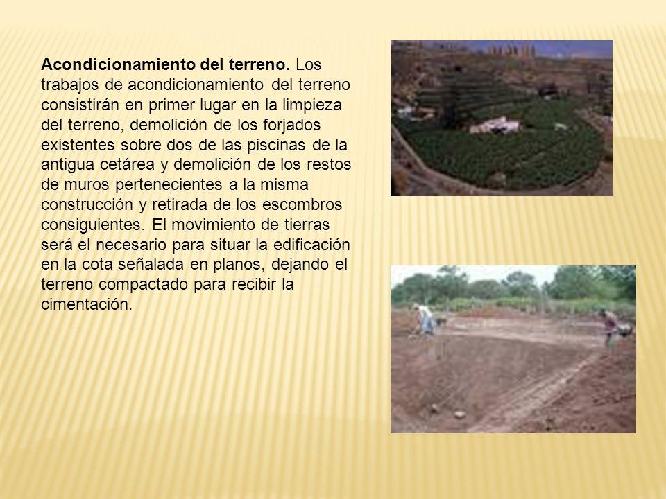 Acondicionamiento del terreno. Los trabajos de acondicionamiento del terreno consistirán en primer lugar en la limpieza del terreno, demolición de los