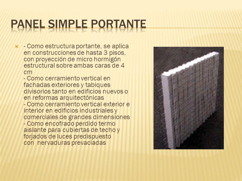 - Como estructura portante, se aplica en construcciones de hasta 3 pisos, con proyección de micro hormigón estructural sobre ambas caras de 4 cm - Com