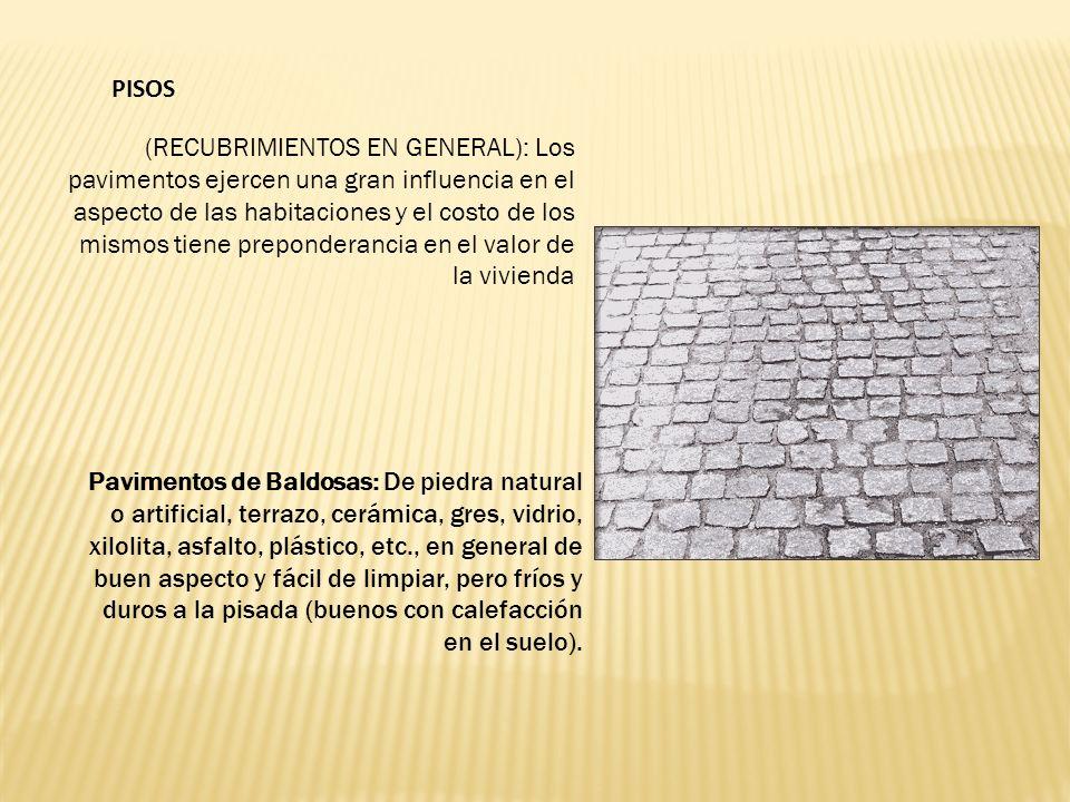 PISOS (RECUBRIMIENTOS EN GENERAL): Los pavimentos ejercen una gran influencia en el aspecto de las habitaciones y el costo de los mismos tiene prepond