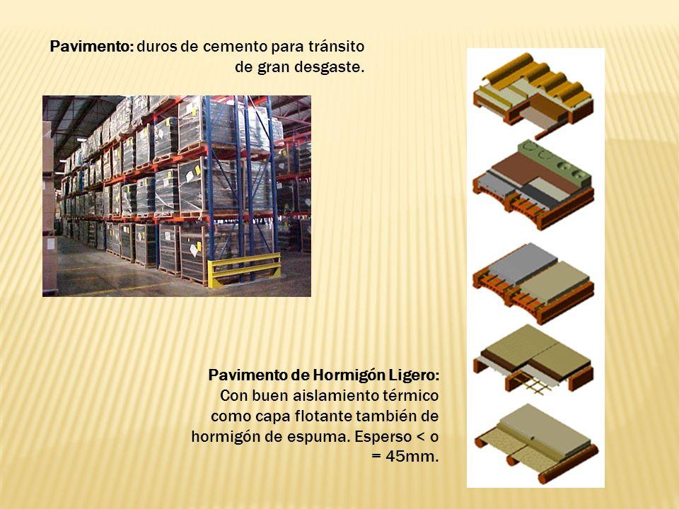 Pavimento: duros de cemento para tránsito de gran desgaste. Pavimento de Hormigón Ligero: Con buen aislamiento térmico como capa flotante también de h