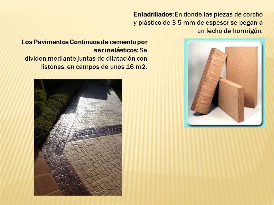 Enladrillados: En donde las piezas de corcho y plástico de 3-5 mm de espesor se pegan a un lecho de hormigón. Los Pavimentos Continuos de cemento por