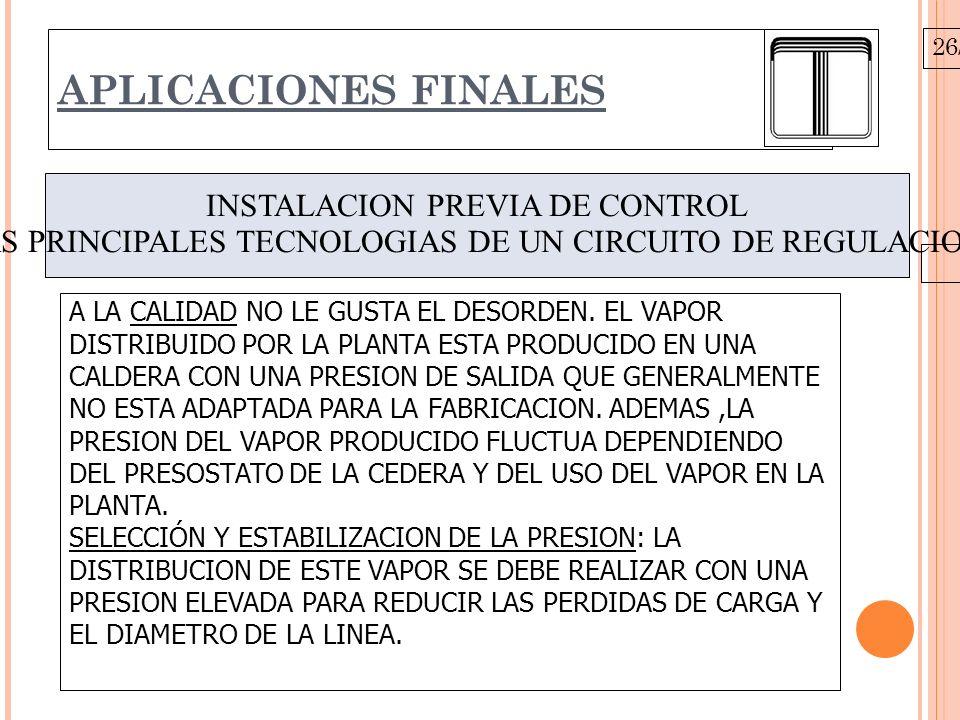 26/10/09 APLICACIONES FINALES INSTALACION PREVIA DE CONTROL LAS PRINCIPALES TECNOLOGIAS DE UN CIRCUITO DE REGULACION. A LA CALIDAD NO LE GUSTA EL DESO