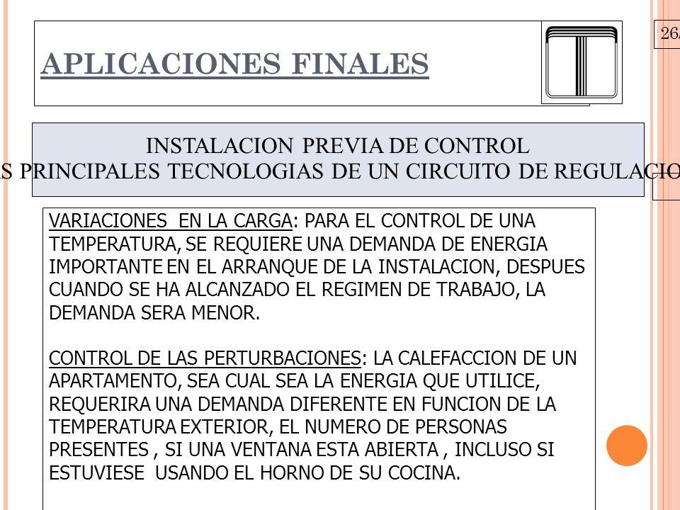 26/10/09 APLICACIONES FINALES INSTALACION PREVIA DE CONTROL LAS PRINCIPALES TECNOLOGIAS DE UN CIRCUITO DE REGULACION.