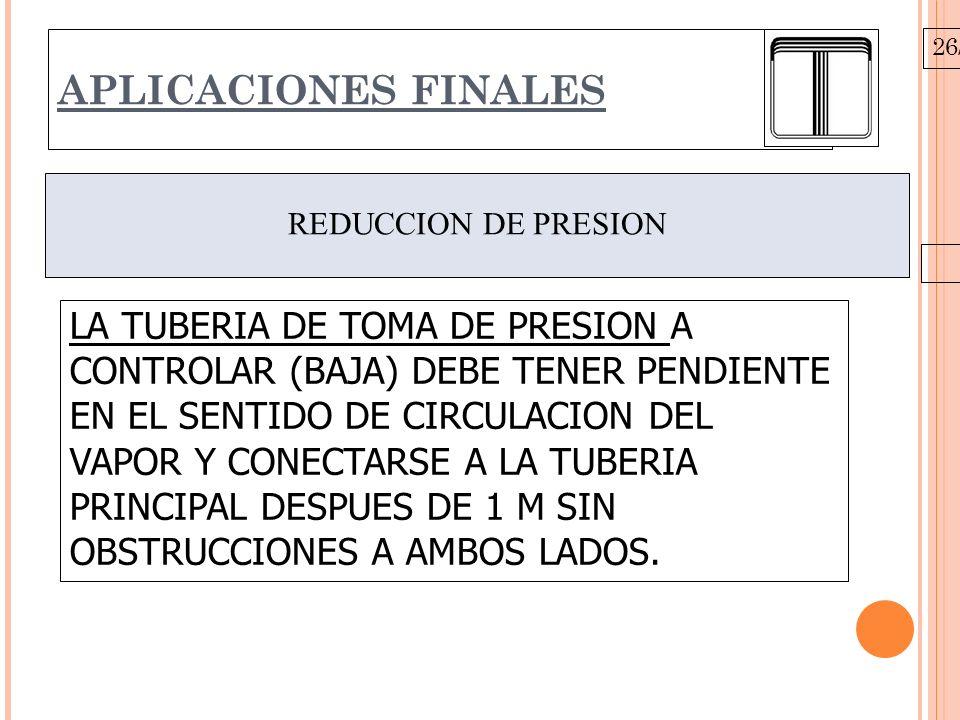 26/10/09 APLICACIONES FINALES REDUCCION DE PRESION LA TUBERIA DE TOMA DE PRESION A CONTROLAR (BAJA) DEBE TENER PENDIENTE EN EL SENTIDO DE CIRCULACION
