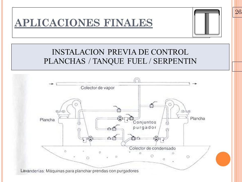 26/10/09 APLICACIONES FINALES INSTALACION PREVIA DE CONTROL PLANCHAS / TANQUE FUEL / SERPENTIN