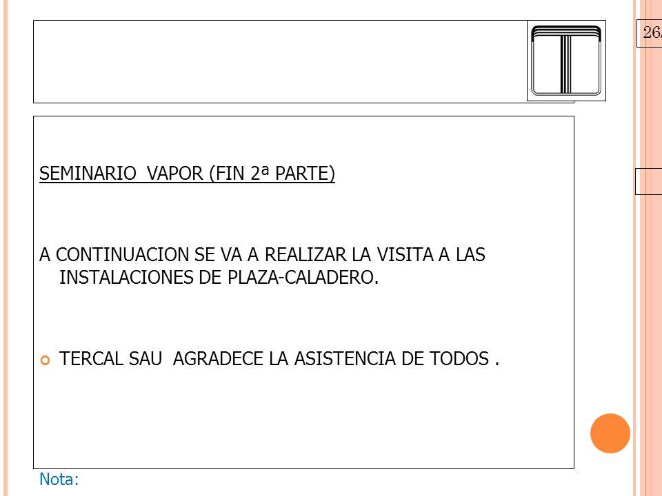 26/10/09 SEMINARIO VAPOR (FIN 2ª PARTE) A CONTINUACION SE VA A REALIZAR LA VISITA A LAS INSTALACIONES DE PLAZA-CALADERO. TERCAL SAU AGRADECE LA ASISTE