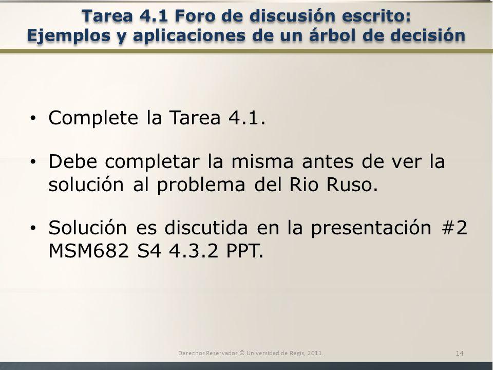 Tarea 4.1 Foro de discusión escrito: Ejemplos y aplicaciones de un árbol de decisión Derechos Reservados © Universidad de Regis, 2011.