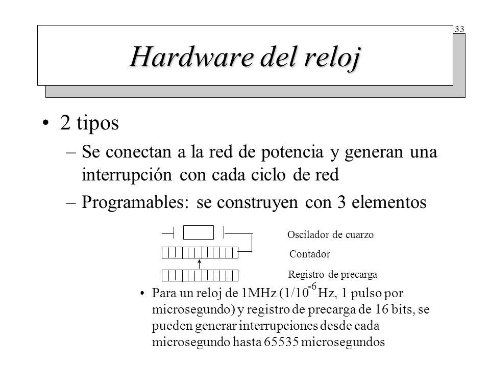 33 Hardware del reloj 2 tipos –Se conectan a la red de potencia y generan una interrupción con cada ciclo de red –Programables: se construyen con 3 el
