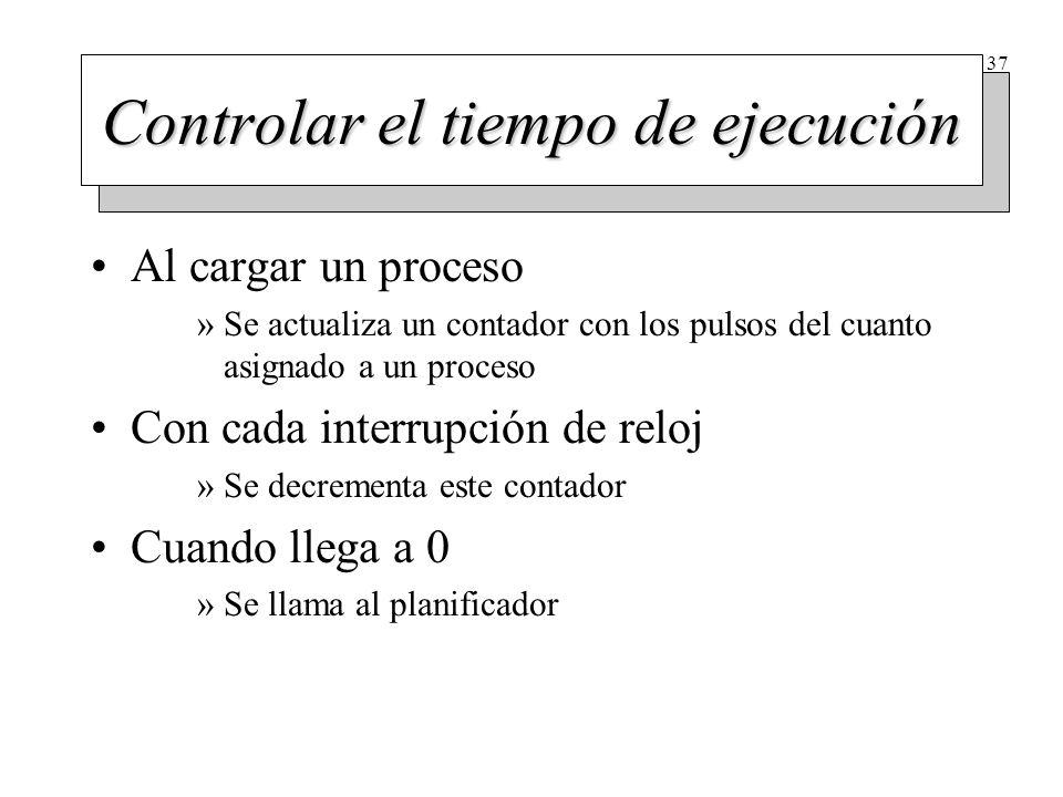 37 Controlar el tiempo de ejecución Al cargar un proceso »Se actualiza un contador con los pulsos del cuanto asignado a un proceso Con cada interrupci
