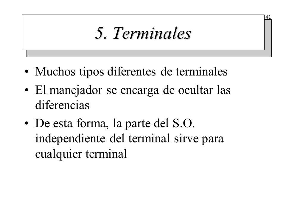 41 5. Terminales Muchos tipos diferentes de terminales El manejador se encarga de ocultar las diferencias De esta forma, la parte del S.O. independien