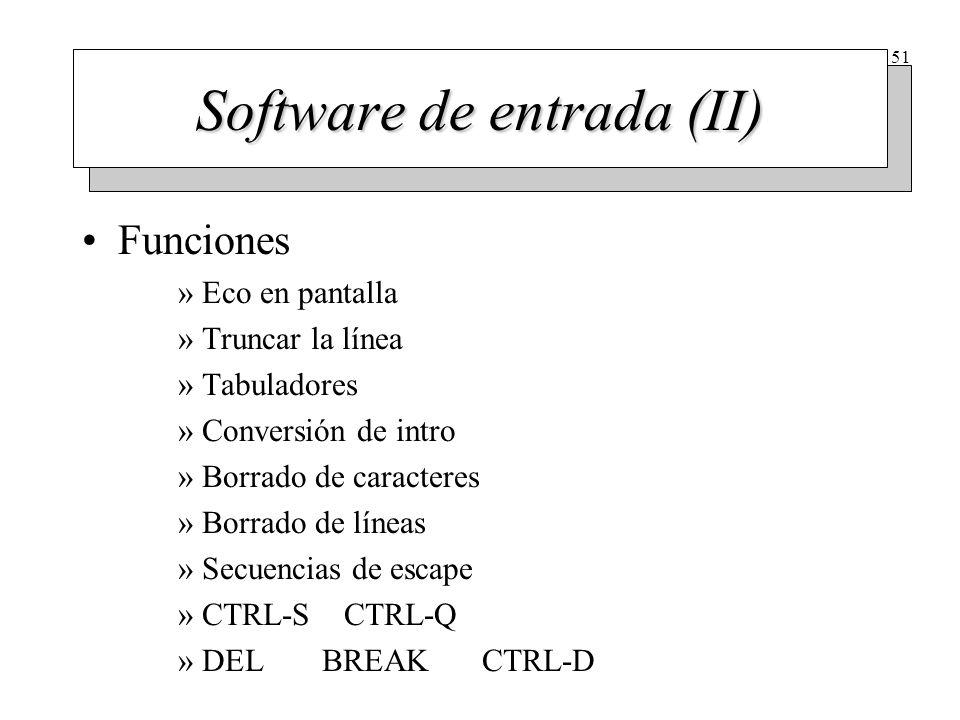 51 Software de entrada (II) Funciones »Eco en pantalla »Truncar la línea »Tabuladores »Conversión de intro »Borrado de caracteres »Borrado de líneas »