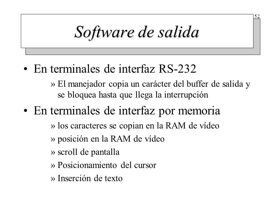 52 Software de salida En terminales de interfaz RS-232 »El manejador copia un carácter del buffer de salida y se bloquea hasta que llega la interrupci