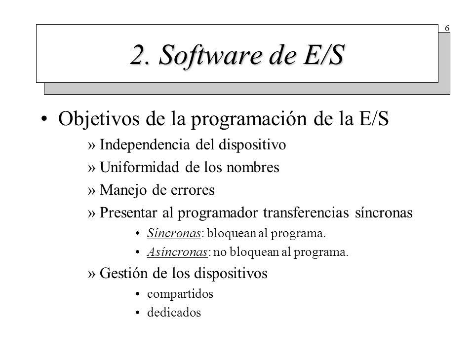 6 2. Software de E/S Objetivos de la programación de la E/S »Independencia del dispositivo »Uniformidad de los nombres »Manejo de errores »Presentar a