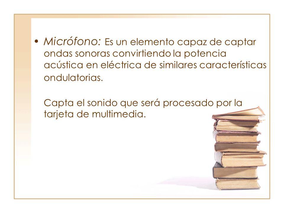 Micrófono: Es un elemento capaz de captar ondas sonoras convirtiendo la potencia acústica en eléctrica de similares características ondulatorias.