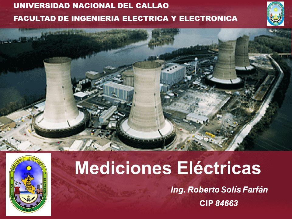 Generación de energía eléctrica Mediciones Eléctricas Ing. Roberto Solís Farfán CIP 84663 FACULTAD DE INGENIERIA ELECTRICA Y ELECTRONICA UNIVERSIDAD N